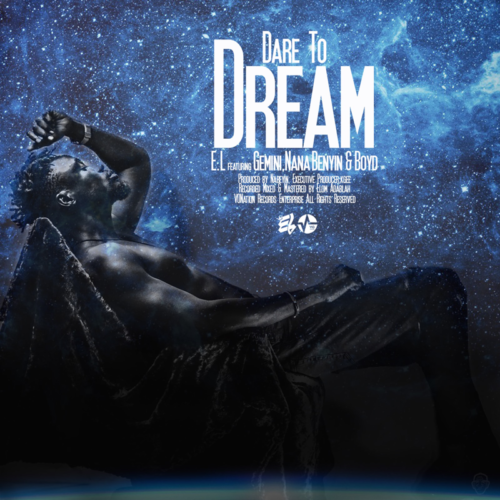 EL-Dare To Dream Ft. Gemini x Benyin x BoyD