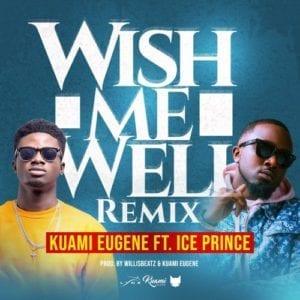 New Music :Kuami Eugene - Wish Me Well (Remix) Ft. Ice Prince (Prod. By Willisbeat x Kuami Eugene )