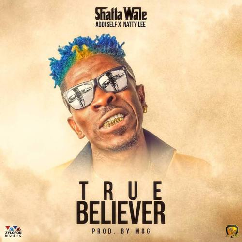 Shattawale x Addi Self x NattyLee - True Believer (Prod. By MOG)