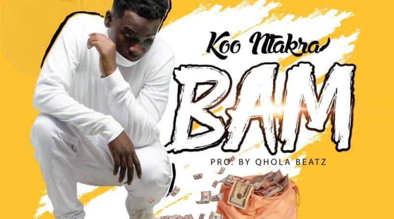 Koo Ntakra – BAM (Prod. By Qhola Beatz)