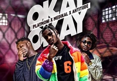 VIDEO + AUDIO: Playmoni ft. Medikal x Ahtitude – Okay Okay (Prod. by Unkle Beat)
