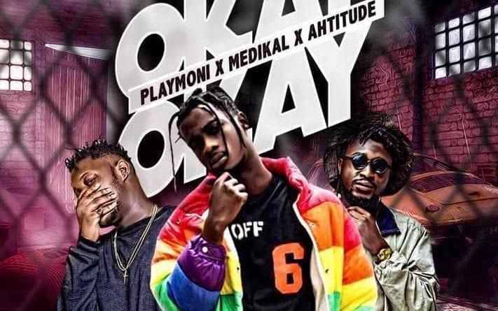 VIDEO + AUDIO: Playmoni ft. Medikal x Ahtitude – Okay Okay (Prod. by Unkle Beat)