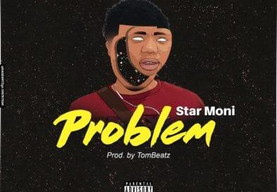 Star Moni – Problem (Prod By Tom Beatz)