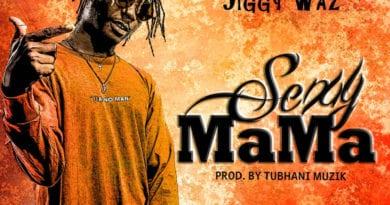 New Music: Jiggy Waz – Sexy Mama (Prod. By Tubhani Muzik)
