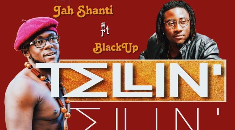 New Music: Jah Shanti- Tellin Ft. Black Up (Prod. By Jah Shanti)(Mixed By Masta Garzy)