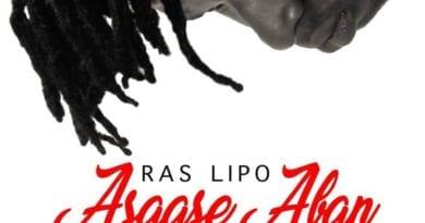 Ras Lipo – Asaase Aban (Prod By Beatz Hynex)