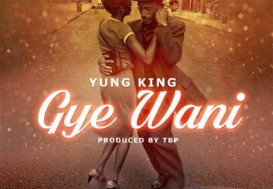 Yung King – Gye Wani (Prod. T.B.P)-Hello-gh.com