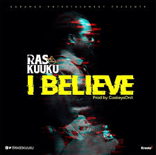 Ras Kuuku – I Believe (Prod. By Caskeys)