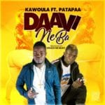 Download: Kawoula Biov  -Daavi ne Ba (Skopatumana) Ft Patapaa