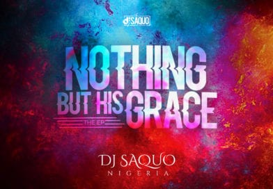 Music EP:  Dj Saquo – Nothing But His Grace |@Djsaquoscratch