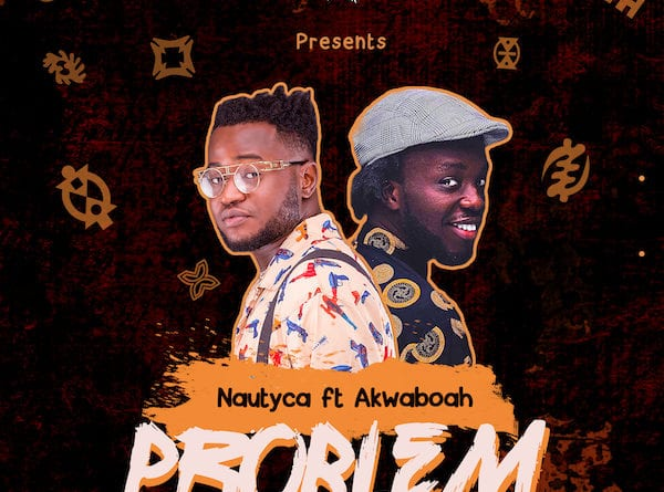 Nautyca -Problem Ft. Akwaboah (Official Video)