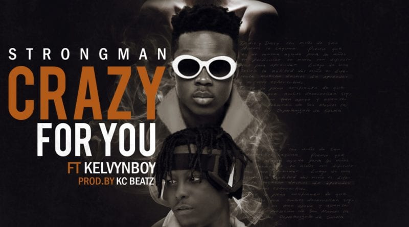 Download: VIDEO + AUDIO: Strongman – Crazy For You Ft. KelvynBoy (Prod. By KCBeatz)