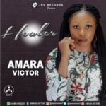Gospel Music: Amara Victor – Healer