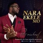"New Music + Video: ""Nara Ekele MO"" By Peter Michael |@Mopeterz"